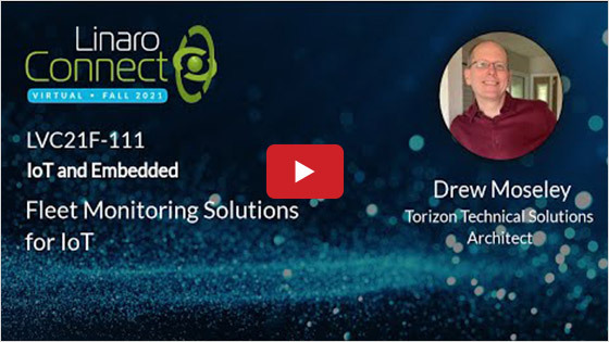 Fleet Monitoring Solutions for IoT - Linaro Connect 2021